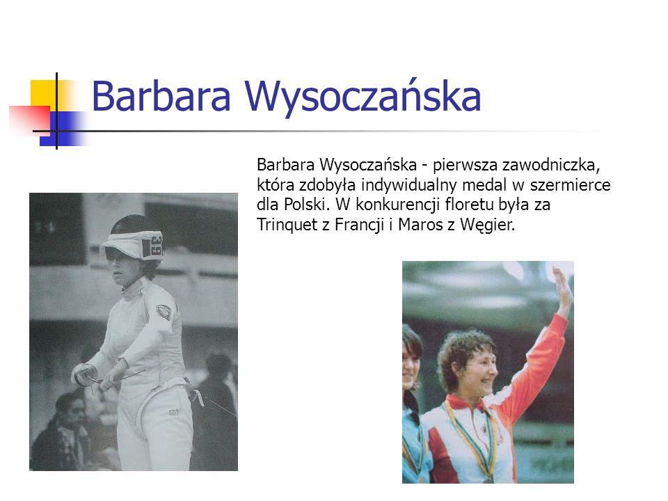 Barbara Wysoczańska Barbara Wysoczańska - pierwsza zawodniczka, która zdobyła indywidualny medal w szermierce dla Polski. W konkurencji floretu była z
