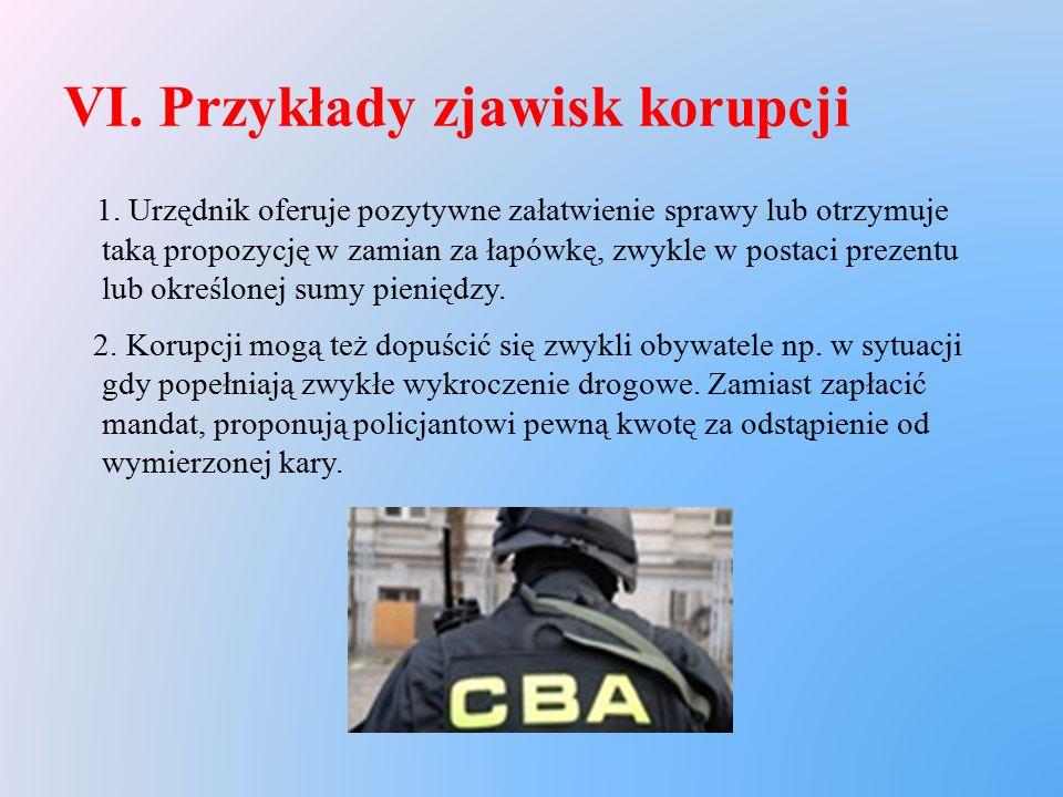VI. Przykłady zjawisk korupcji 1. Urzędnik oferuje pozytywne załatwienie sprawy lub otrzymuje taką propozycję w zamian za łapówkę, zwykle w postaci pr