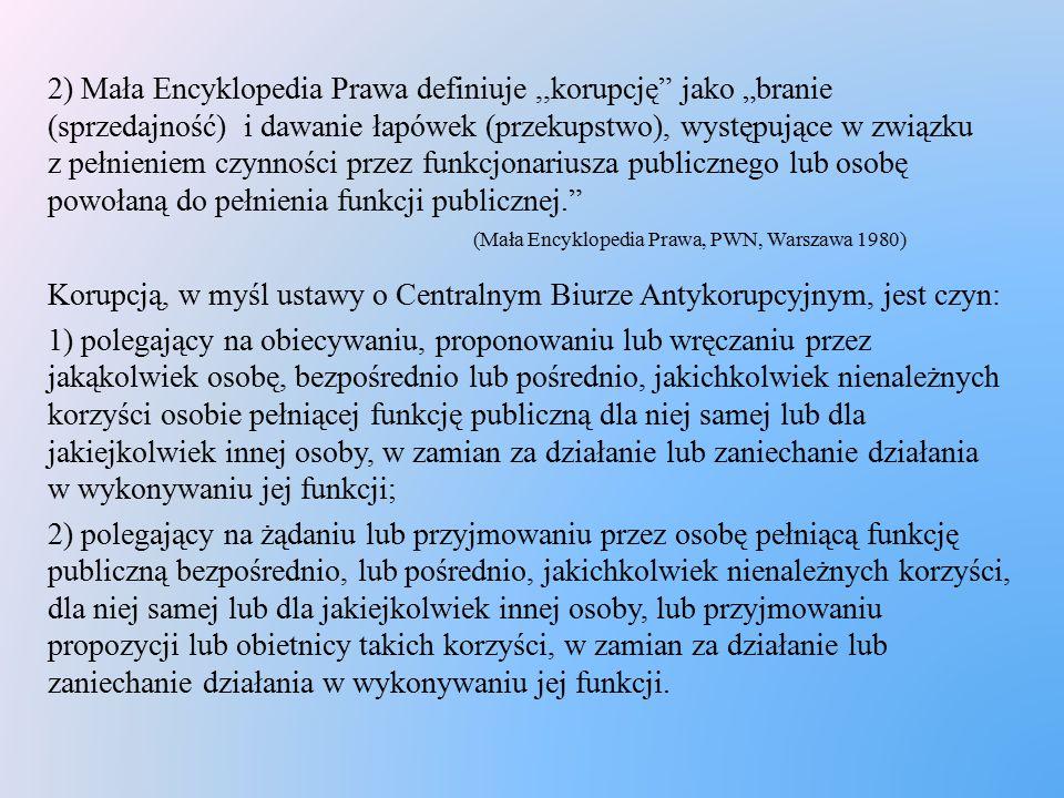 """2) Mała Encyklopedia Prawa definiuje,,korupcję"""" jako """"branie (sprzedajność) i dawanie łapówek (przekupstwo), występujące w związku z pełnieniem czynno"""