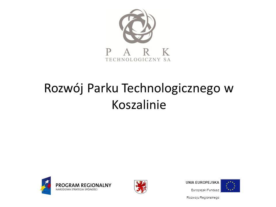 Rozwój Parku Technologicznego w Koszalinie UNIA EUROPEJSKA Europejski Fundusz Rozwoju Regionalnego
