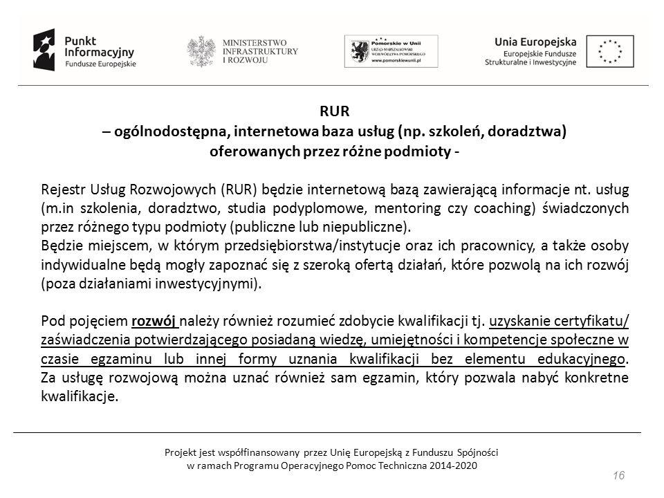 Projekt jest współfinansowany przez Unię Europejską z Funduszu Spójności w ramach Programu Operacyjnego Pomoc Techniczna 2014-2020 16 RUR – ogólnodostępna, internetowa baza usług (np.