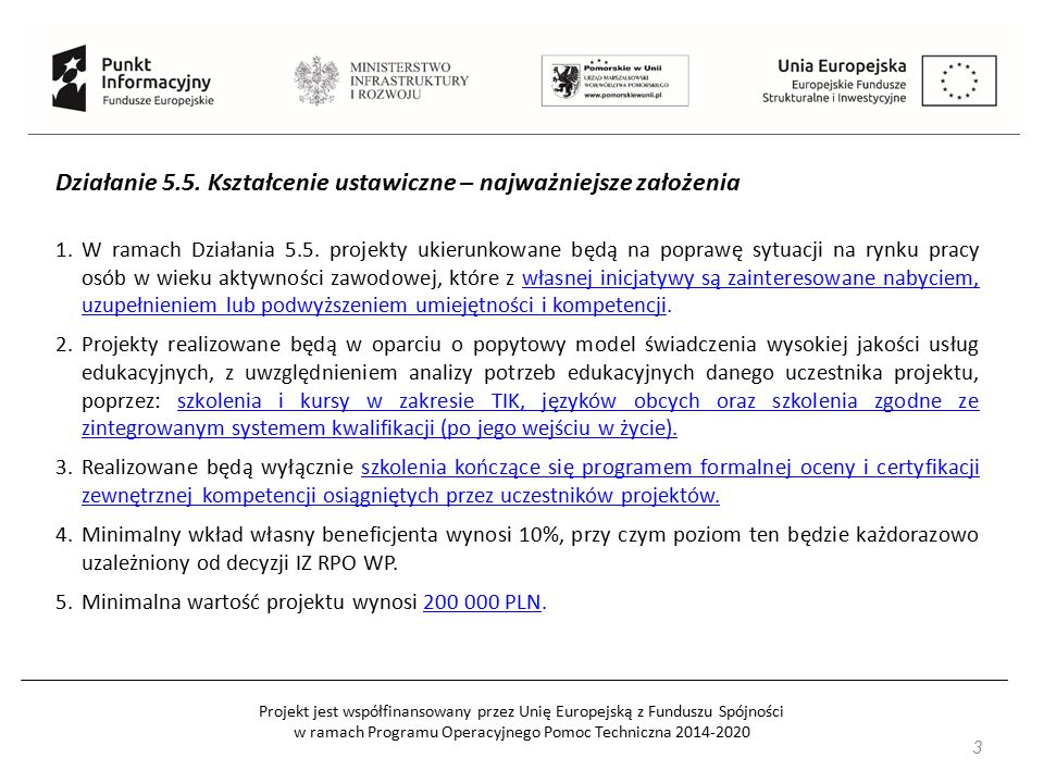 Projekt jest współfinansowany przez Unię Europejską z Funduszu Spójności w ramach Programu Operacyjnego Pomoc Techniczna 2014-2020 34 Więcej informacji znajduje się na stronie: www.power.gov.pl www.parp.gov.pl