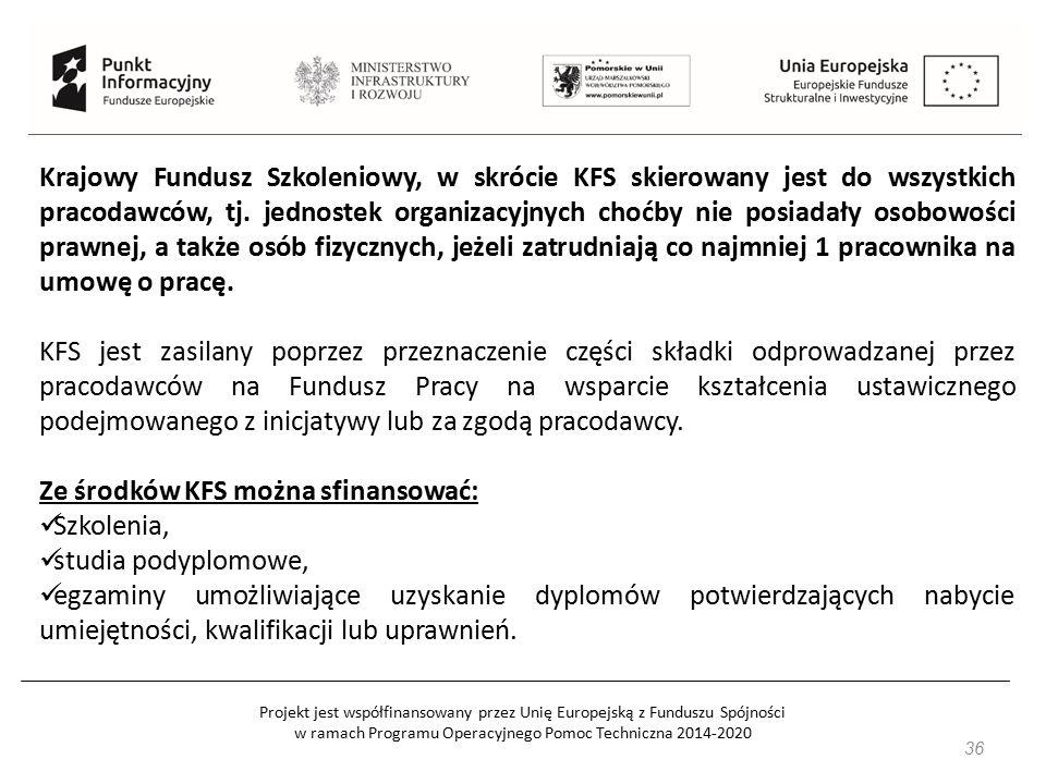 Projekt jest współfinansowany przez Unię Europejską z Funduszu Spójności w ramach Programu Operacyjnego Pomoc Techniczna 2014-2020 36 Krajowy Fundusz Szkoleniowy, w skrócie KFS skierowany jest do wszystkich pracodawców, tj.