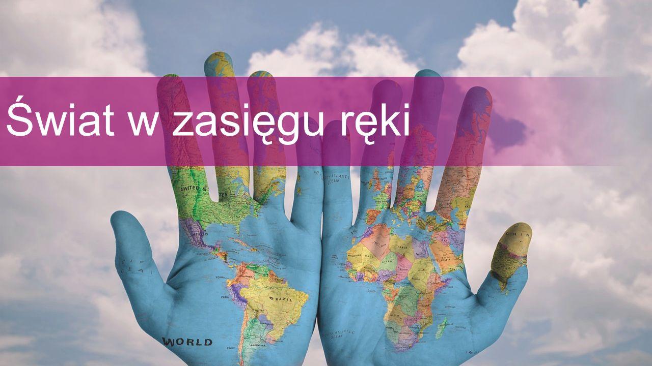Świat w zasięgu ręki