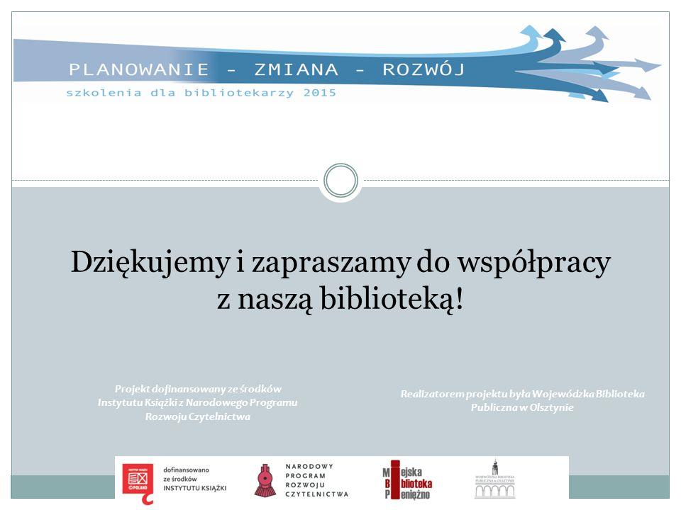 Dziękujemy i zapraszamy do współpracy z naszą biblioteką! Projekt dofinansowany ze środków Instytutu Książki z Narodowego Programu Rozwoju Czytelnictw