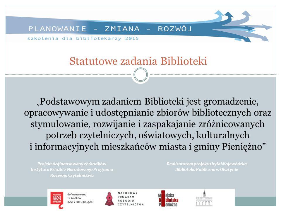 """Statutowe zadania Biblioteki """" Podstawowym zadaniem Biblioteki jest gromadzenie, opracowywanie i udostępnianie zbiorów bibliotecznych oraz stymulowani"""