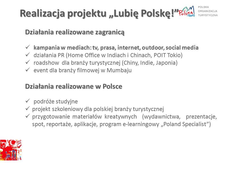 """Realizacja projektu """"Lubię Polskę! Działania realizowane zagranicą kampania w mediach: tv, prasa, internet, outdoor, social media działania PR (Home Office w Indiach i Chinach, POIT Tokio) roadshow dla branży turystycznej (Chiny, Indie, Japonia) event dla branży filmowej w Mumbaju Działania realizowane w Polsce podróże studyjne projekt szkoleniowy dla polskiej branży turystycznej przygotowanie materiałów kreatywnych (wydawnictwa, prezentacje, spot, reportaże, aplikacje, program e-learningowy """"Poland Specialist )"""