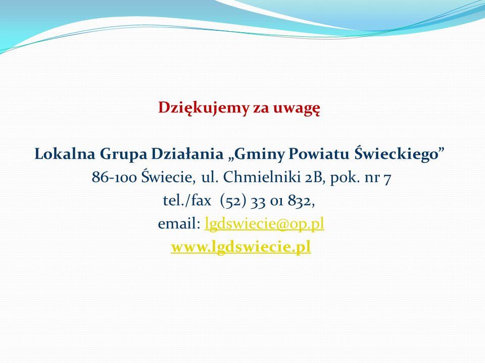 """Dziękujemy za uwagę Lokalna Grupa Działania """"Gminy Powiatu Świeckiego 86-100 Świecie, ul."""