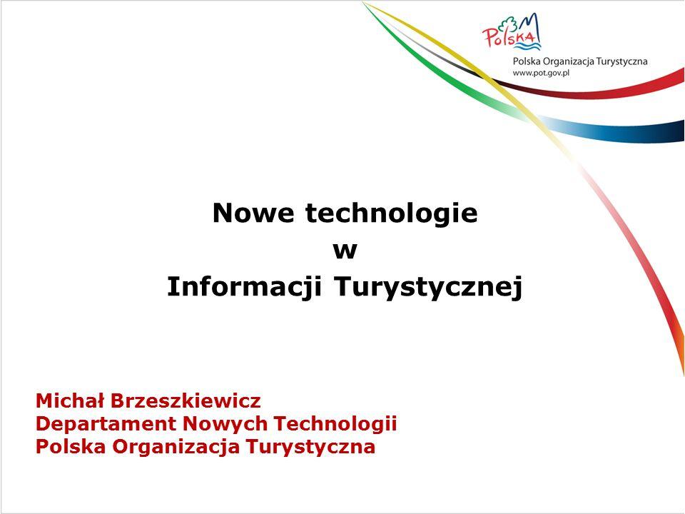 Michał Brzeszkiewicz Departament Nowych Technologii Polska Organizacja Turystyczna Nowe technologie w Informacji Turystycznej