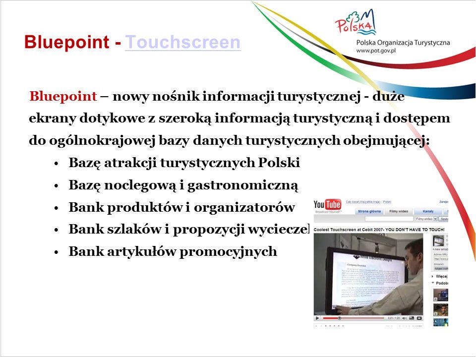 Bluepoint - Touchscreen Touchscreen Bluepoint – nowy nośnik informacji turystycznej - duże ekrany dotykowe z szeroką informacją turystyczną i dostępem do ogólnokrajowej bazy danych turystycznych obejmującej: Bazę atrakcji turystycznych Polski Bazę noclegową i gastronomiczną Bank produktów i organizatorów Bank szlaków i propozycji wycieczek Bank artykułów promocyjnych