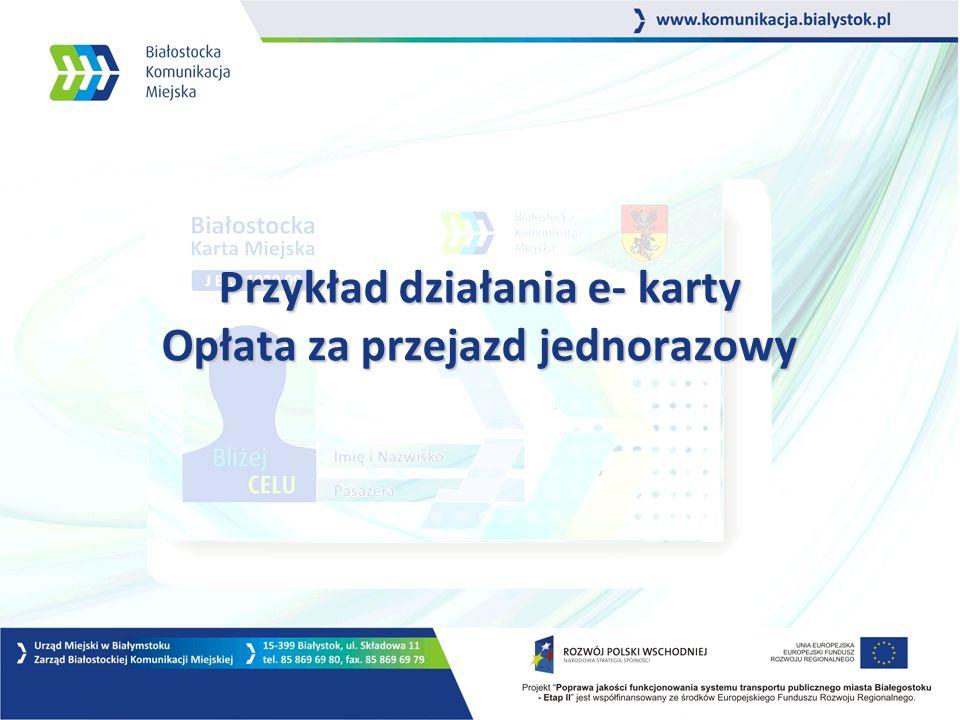Przykład działania e- karty Opłata za przejazd jednorazowy