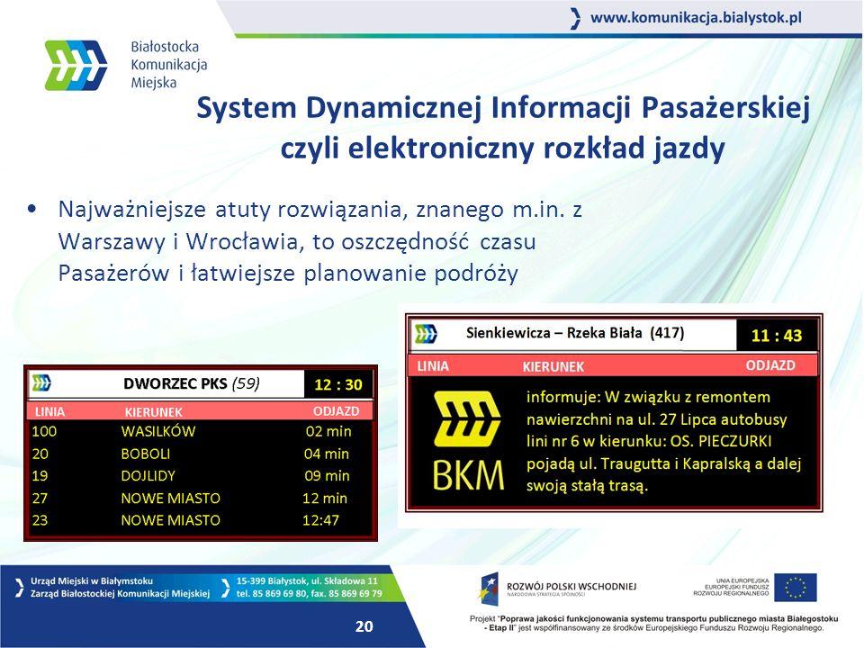 20 System Dynamicznej Informacji Pasażerskiej czyli elektroniczny rozkład jazdy Najważniejsze atuty rozwiązania, znanego m.in.