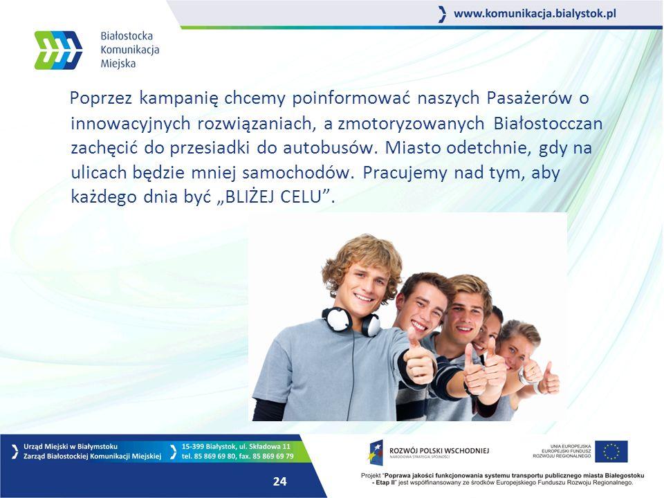 24 Poprzez kampanię chcemy poinformować naszych Pasażerów o innowacyjnych rozwiązaniach, a zmotoryzowanych Białostocczan zachęcić do przesiadki do autobusów.