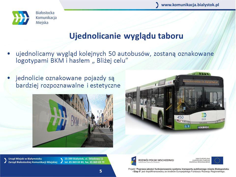 """5 Ujednolicanie wyglądu taboru ujednolicamy wygląd kolejnych 50 autobusów, zostaną oznakowane logotypami BKM i hasłem """" Bliżej celu jednolicie oznakowane pojazdy są bardziej rozpoznawalne i estetyczne"""