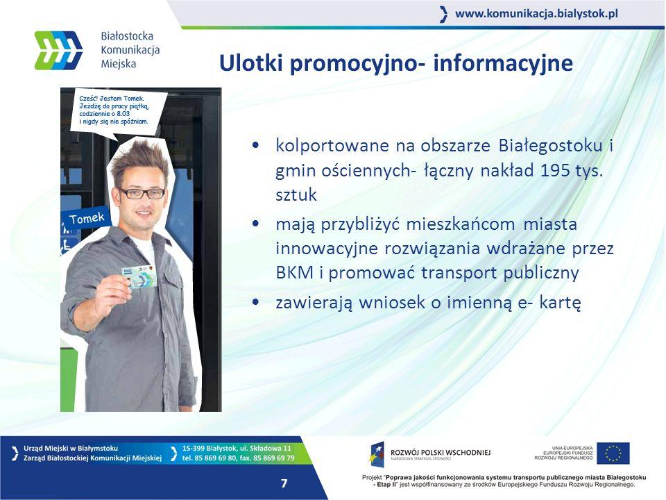 7 Ulotki promocyjno- informacyjne kolportowane na obszarze Białegostoku i gmin ościennych- łączny nakład 195 tys.