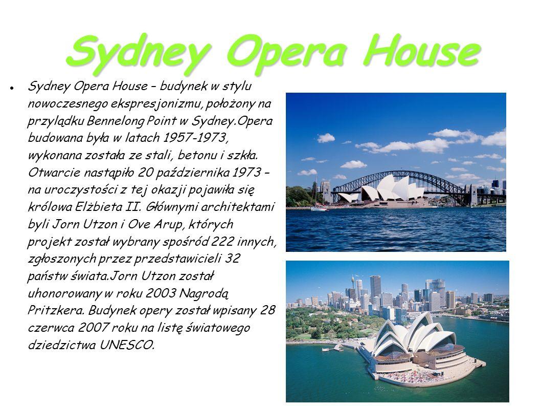 Sydney Opera House Sydney Opera House – budynek w stylu nowoczesnego ekspresjonizmu, położony na przylądku Bennelong Point w Sydney.Opera budowana była w latach 1957-1973, wykonana została ze stali, betonu i szkła.