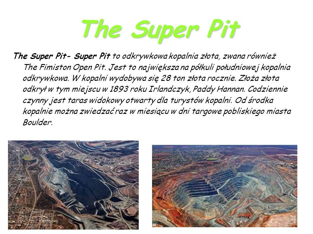 The Super Pit The Super Pit- Super Pit to odkrywkowa kopalnia złota, zwana również The Fimiston Open Pit.