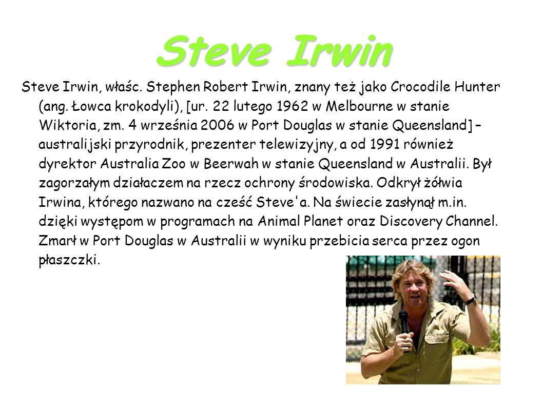 Steve Irwin Steve Irwin, właśc. Stephen Robert Irwin, znany też jako Crocodile Hunter (ang.