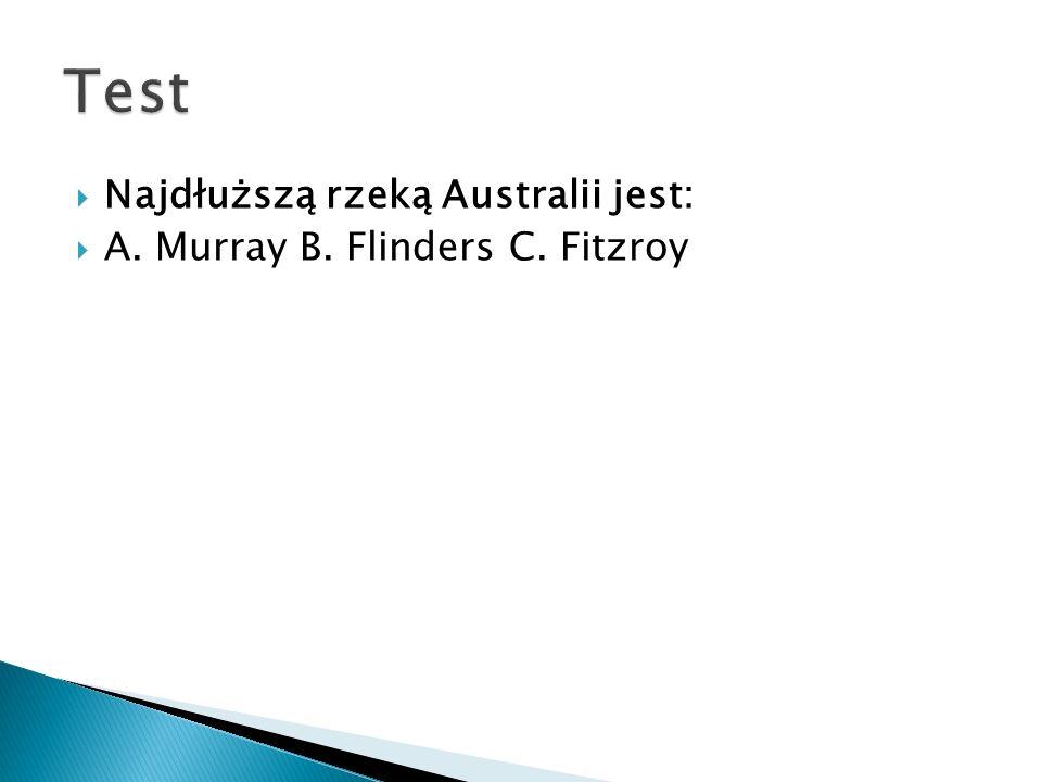  Najdłuższą rzeką Australii jest:  A. Murray B. Flinders C. Fitzroy