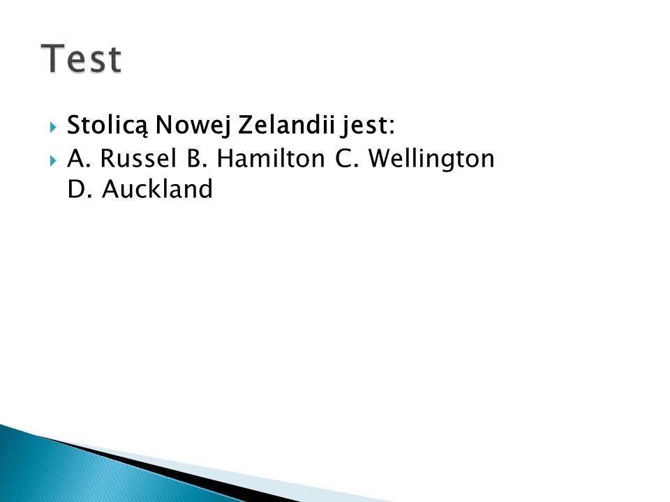  Stolicą Nowej Zelandii jest:  A. Russel B. Hamilton C. Wellington D. Auckland