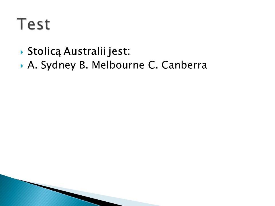  Stolicą Australii jest:  A. Sydney B. Melbourne C. Canberra