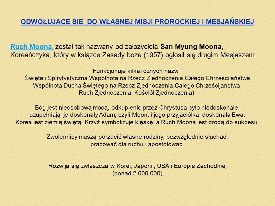 ODWOŁUJĄCE SIĘ DO WŁASNEJ MISJI PROROCKIEJ I MESJAŃSKIEJ Ruch Moona, został tak nazwany od założyciela San Myung Moona, Koreańczyka, który w książce Z