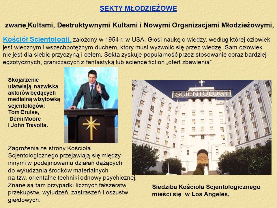 SEKTY MŁODZIEŻOWE zwane Kultami, Destruktywnymi Kultami i Nowymi Organizacjami Młodzieżowymi, Kościół Scjentologii, założony w 1954 r. w USA. Głosi na