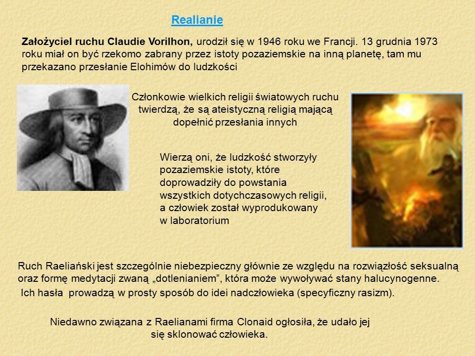 Realianie Założyciel ruchu Claudie Vorilhon, urodził się w 1946 roku we Francji. 13 grudnia 1973 roku miał on być rzekomo zabrany przez istoty pozazie