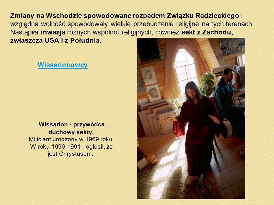 Wissarion - przywódca duchowy sekty. Milicjant urodzony w 1969 roku. W roku 1990-1991 - ogłosił, że jest Chrystusem. Zmiany na Wschodzie spowodowane r
