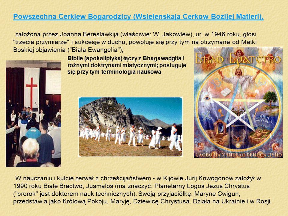Powszechna Cerkiew Bogarodzicy (Wsielenskaja Cerkow Bozijej Matieri), założona przez Joanna Bereslawkija (właściwie: W. Jakowlew), ur. w 1946 roku, gł