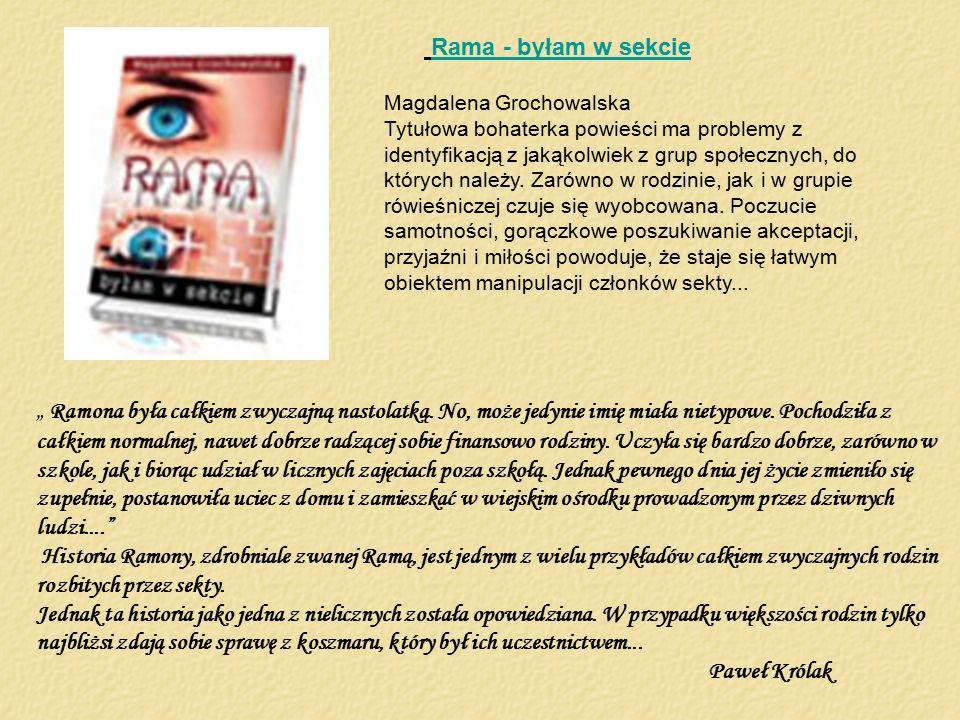 Rama - byłam w sekcie Magdalena Grochowalska Tytułowa bohaterka powieści ma problemy z identyfikacją z jakąkolwiek z grup społecznych, do których nale