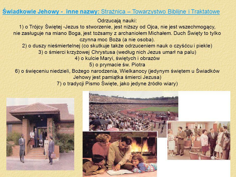 Świadkowie Jehowy - inne nazwy: Strażnica – Towarzystwo Biblijne i Traktatowe Odrzucają nauki: 1) o Trójcy Świętej -Jezus to stworzenie, jest niższy o