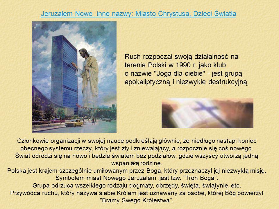 Jeruzalem Nowe inne nazwy: Miasto Chrystusa, Dzieci Światła Ruch rozpoczął swoją działalność na terenie Polski w 1990 r. jako klub o nazwie