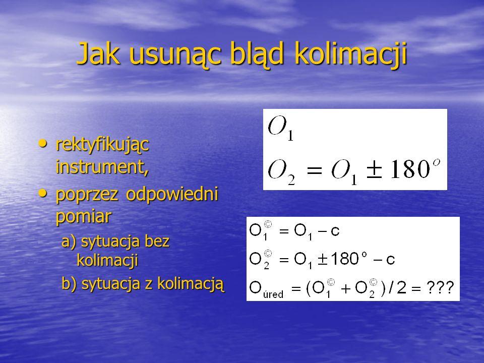 Jak usunąc bląd kolimacji rektyfikując instrument, rektyfikując instrument, poprzez odpowiedni pomiar poprzez odpowiedni pomiar a) sytuacja bez kolima