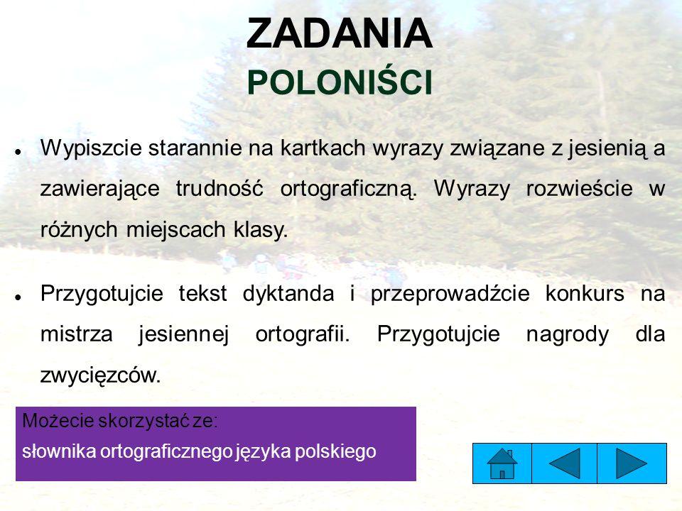 ZADANIA POLONIŚCI Wypiszcie starannie na kartkach wyrazy związane z jesienią a zawierające trudność ortograficzną.