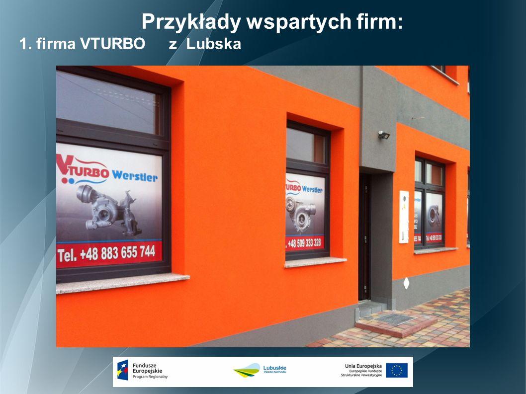 Przykłady wspartych firm: 1. firma VTURBO z Lubska