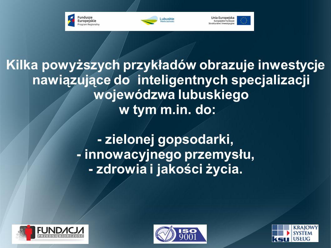 Kilka powyższych przykładów obrazuje inwestycje nawiązujące do inteligentnych specjalizacji wojewódzwa lubuskiego w tym m.in.