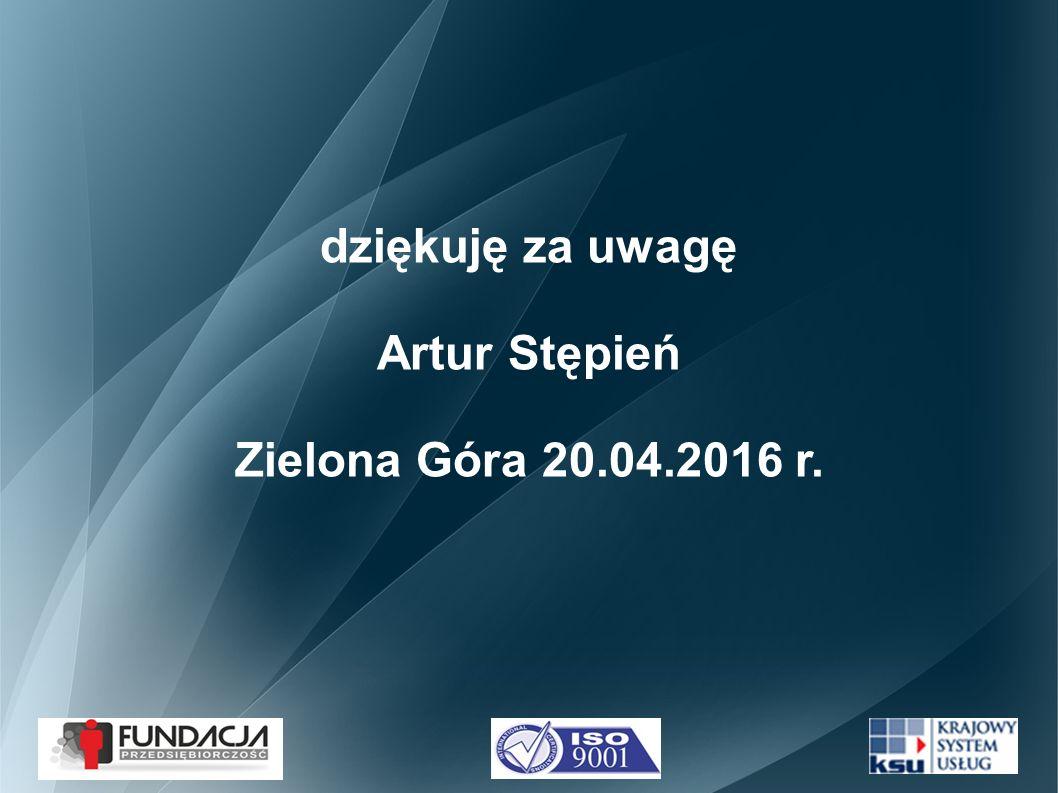 dziękuję za uwagę Artur Stępień Zielona Góra 20.04.2016 r.