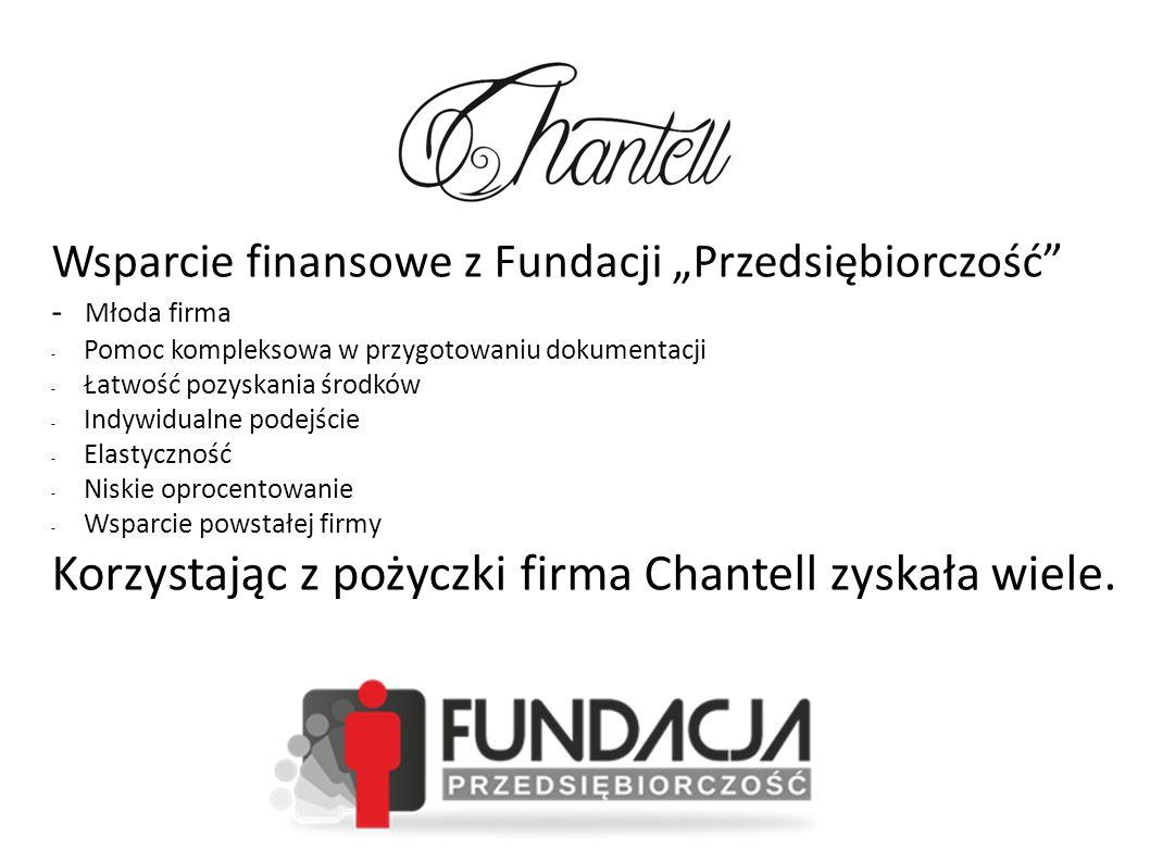 """Wsparcie finansowe z Fundacji """"Przedsiębiorczość - Młoda firma - Pomoc kompleksowa w przygotowaniu dokumentacji - Łatwość pozyskania środków - Indywidualne podejście - Elastyczność - Niskie oprocentowanie - Wsparcie powstałej firmy Korzystając z pożyczki firma Chantell zyskała wiele."""