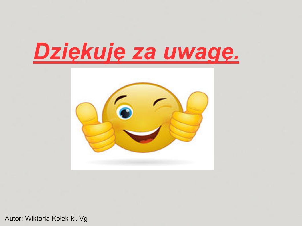 Dziękuję za uwagę. Autor: Wiktoria Kołek kl. Vg