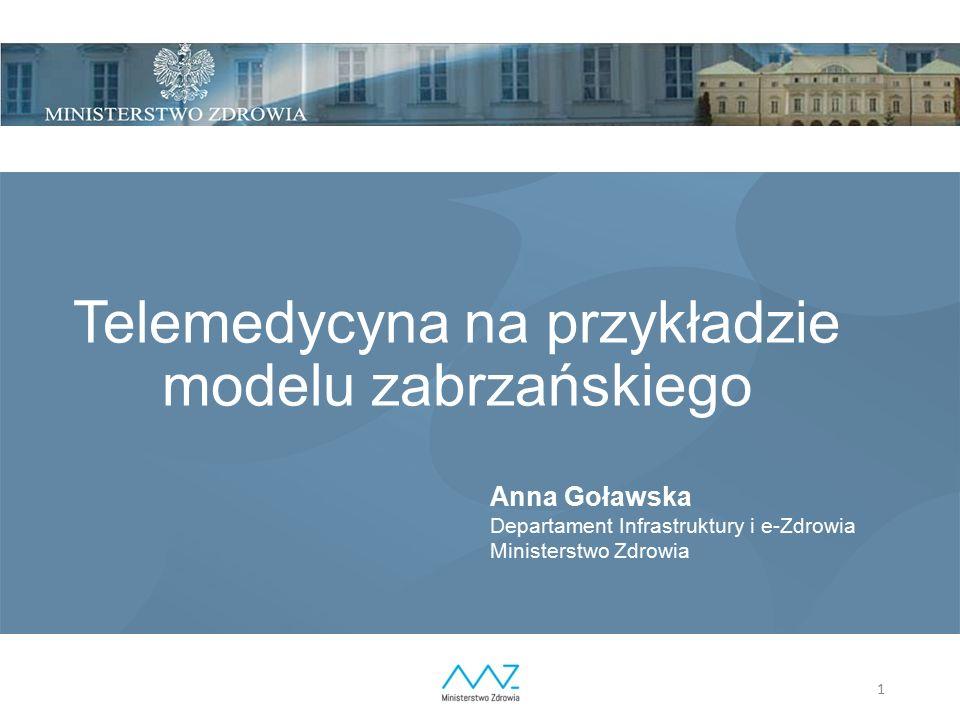 1 Telemedycyna na przykładzie modelu zabrzańskiego Anna Goławska Departament Infrastruktury i e-Zdrowia Ministerstwo Zdrowia