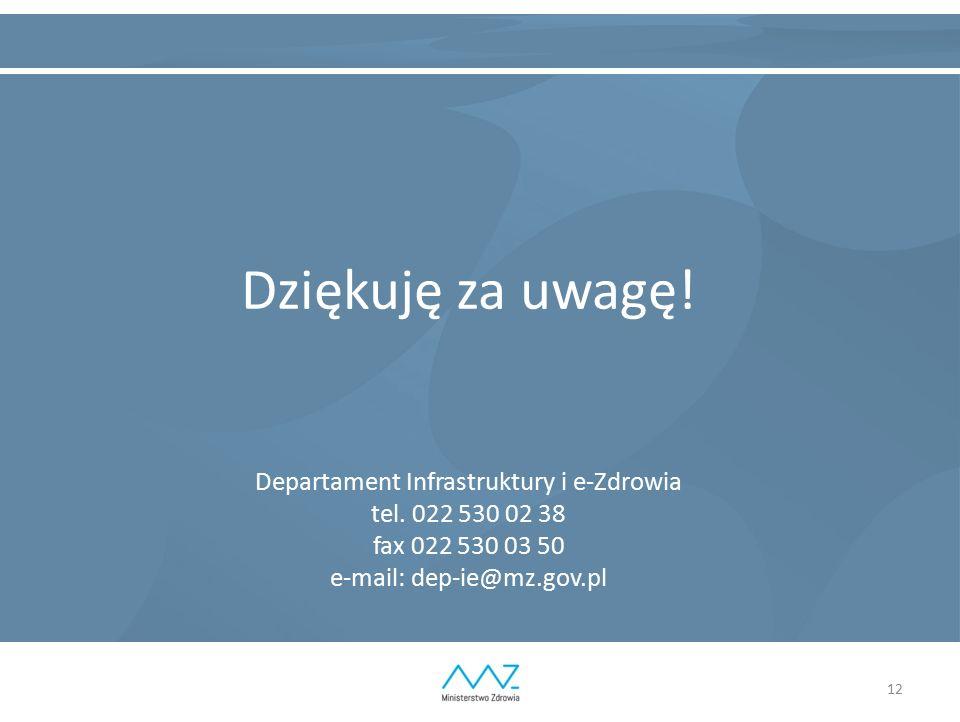 12 Dziękuję za uwagę! Departament Infrastruktury i e-Zdrowia tel. 022 530 02 38 fax 022 530 03 50 e-mail: dep-ie@mz.gov.pl