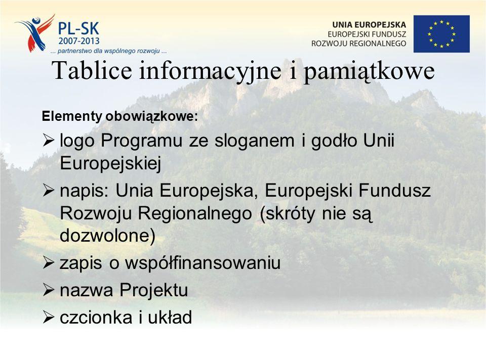Tablice informacyjne i pamiątkowe Elementy obowiązkowe:  logo Programu ze sloganem i godło Unii Europejskiej  napis: Unia Europejska, Europejski Fundusz Rozwoju Regionalnego (skróty nie są dozwolone)  zapis o współfinansowaniu  nazwa Projektu  czcionka i układ