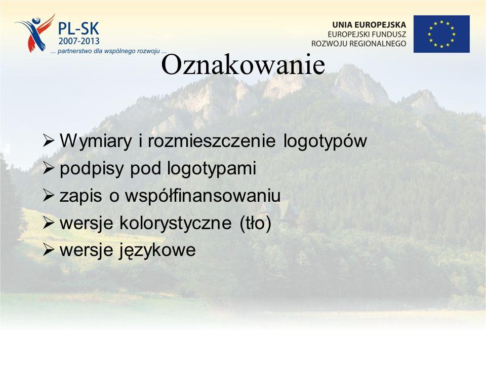 Oznakowanie  Wymiary i rozmieszczenie logotypów  podpisy pod logotypami  zapis o współfinansowaniu  wersje kolorystyczne (tło)  wersje językowe
