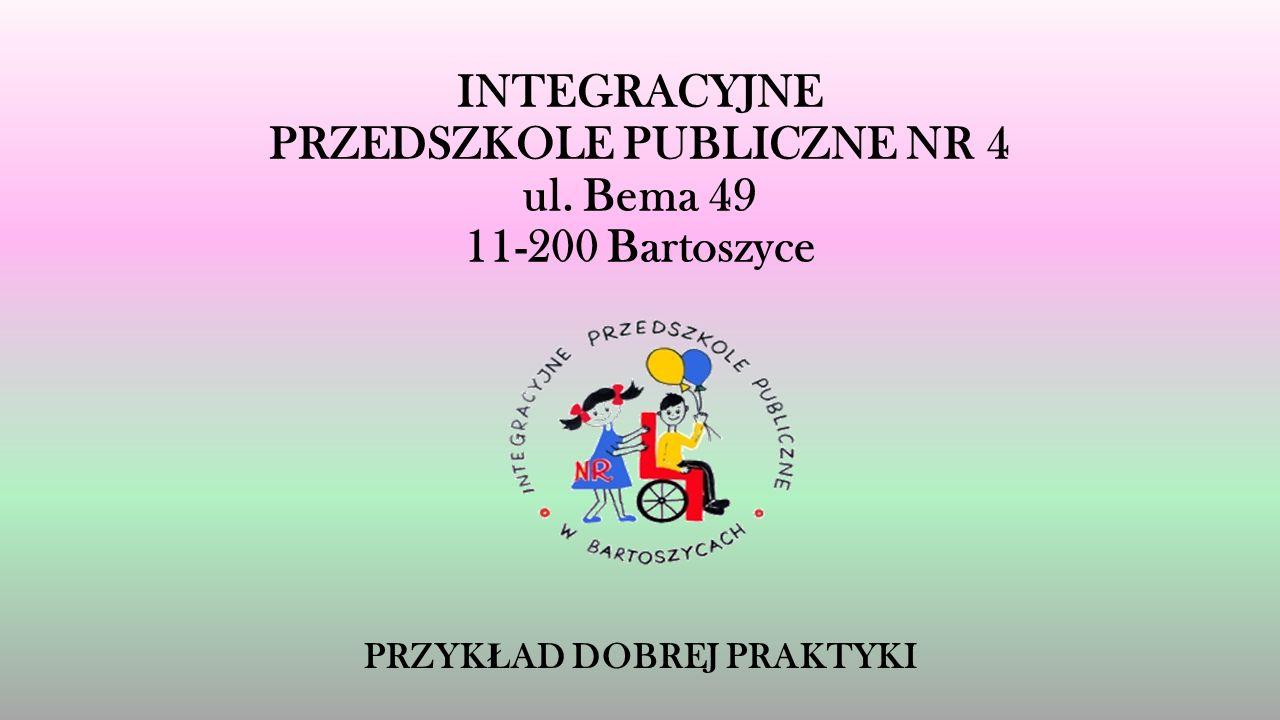 INTEGRACYJNE PRZEDSZKOLE PUBLICZNE NR 4 ul. Bema 49 11-200 Bartoszyce PRZYK Ł AD DOBREJ PRAKTYKI