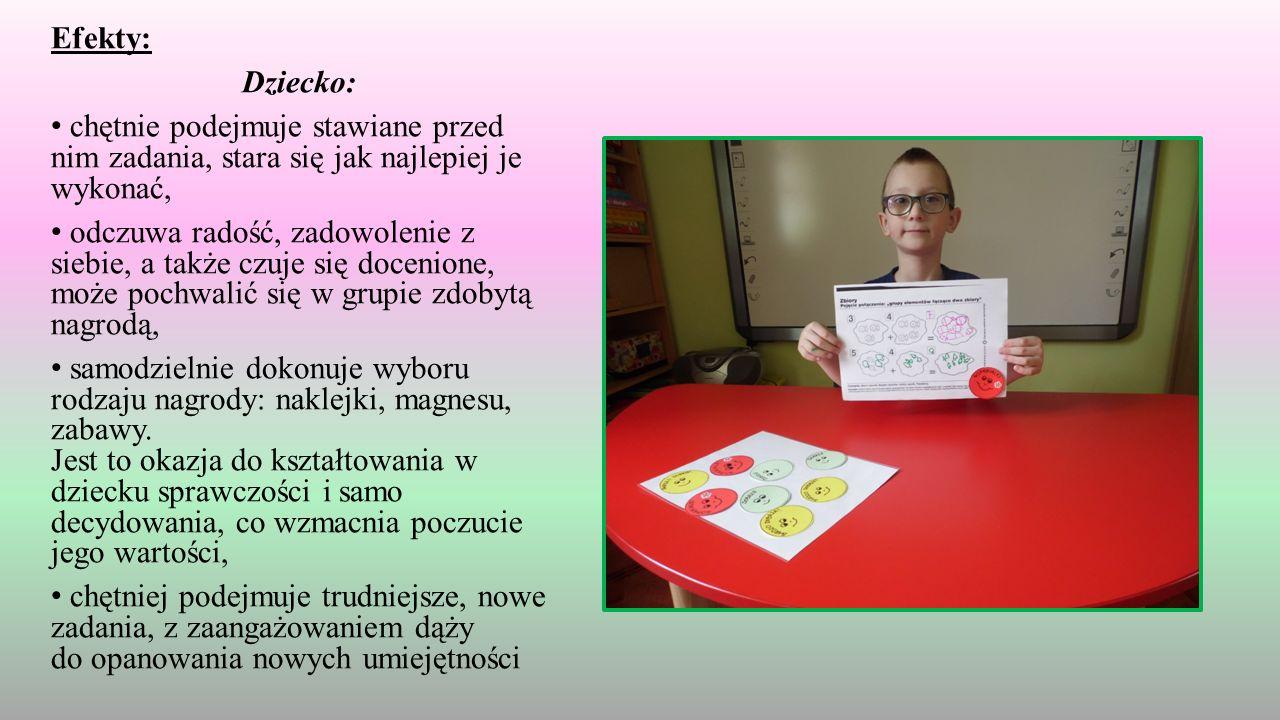 Efekty: Dziecko: chętnie podejmuje stawiane przed nim zadania, stara się jak najlepiej je wykonać, odczuwa radość, zadowolenie z siebie, a także czuje