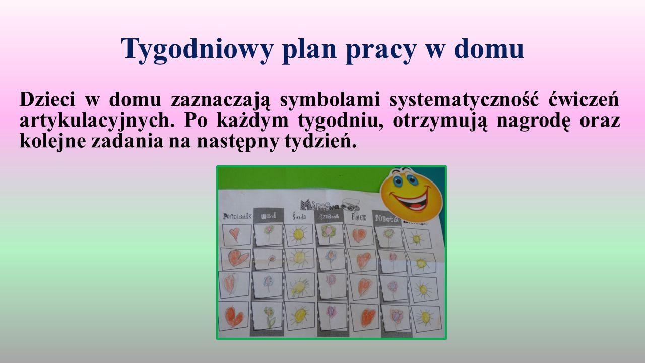 Tygodniowy plan pracy w domu Dzieci w domu zaznaczają symbolami systematyczność ćwiczeń artykulacyjnych. Po każdym tygodniu, otrzymują nagrodę oraz ko
