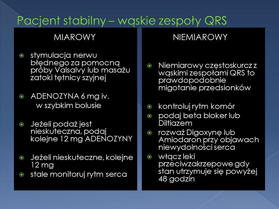 MIAROWY  stymulacja nerwu błędnego za pomocną próby Valsalvy lub masażu zatoki tętnicy szyjnej  ADENOZYNA 6 mg iv.