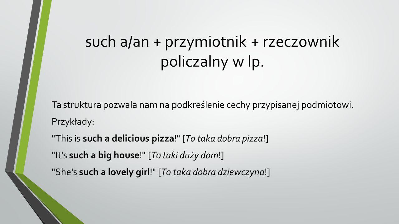 such a/an + przymiotnik + rzeczownik policzalny w lp.