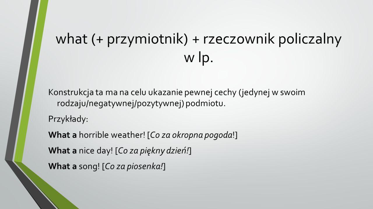 what (+ przymiotnik) + rzeczownik policzalny w lp.